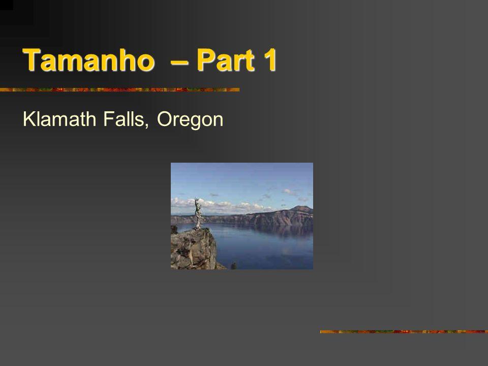 Tamanho – Part 1 Klamath Falls, Oregon