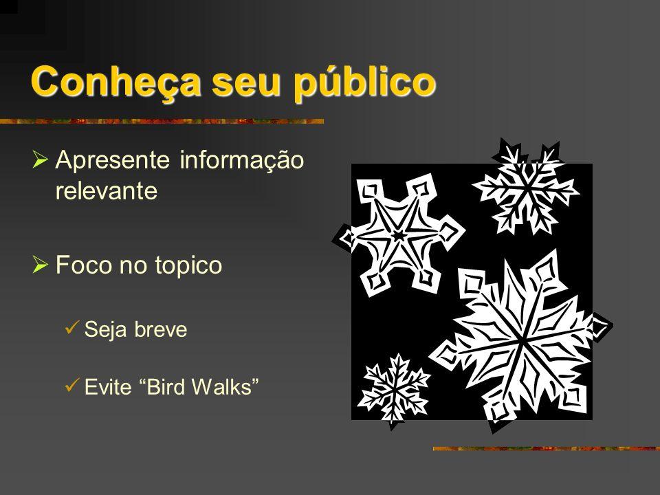 Conheça seu público Apresente informação relevante Foco no topico Seja breve Evite Bird Walks