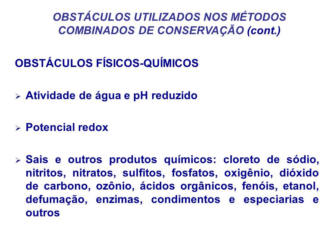 OBSTÁCULOS UTILIZADOS NOS MÉTODOS COMBINADOS DE CONSERVAÇÃO (cont.) OBSTÁCULOS FÍSICOS-QUÍMICOS Atividade de água e pH reduzido Potencial redox Sais e