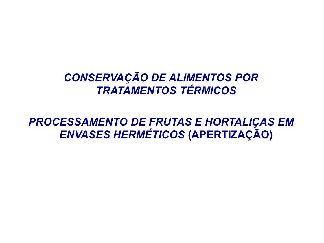 CONSERVAÇÃO DE ALIMENTOS POR TRATAMENTOS TÉRMICOS PROCESSAMENTO DE FRUTAS E HORTALIÇAS EM ENVASES HERMÉTICOS (APERTIZAÇÃO)