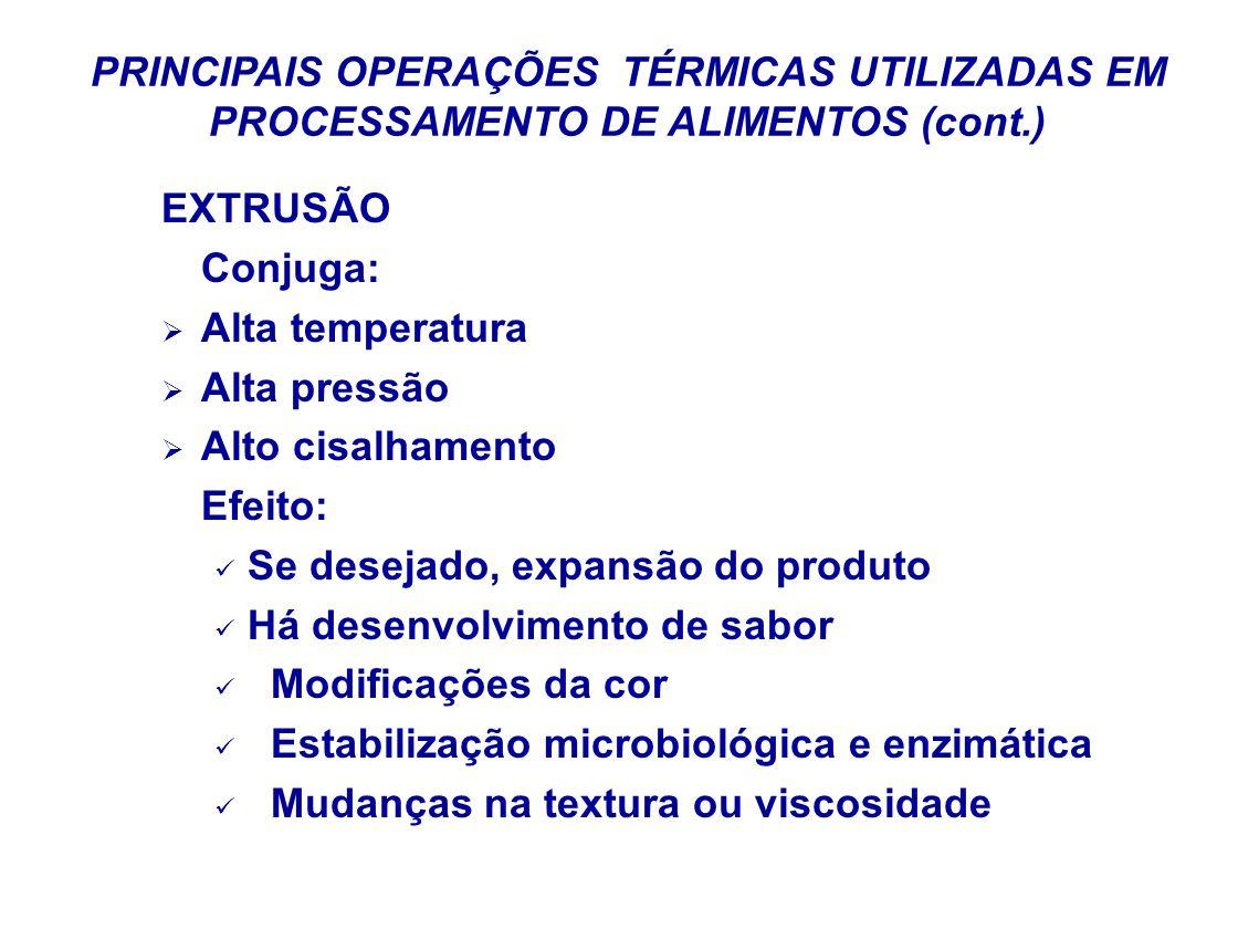 PRINCIPAIS OPERAÇÕES TÉRMICAS UTILIZADAS EM PROCESSAMENTO DE ALIMENTOS (cont.) EXTRUSÃO Conjuga: Alta temperatura Alta pressão Alto cisalhamento Efeit