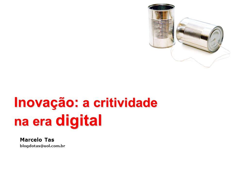 Inovação: a critividade na era digital Marcelo Tas blogdotas@uol.com.br