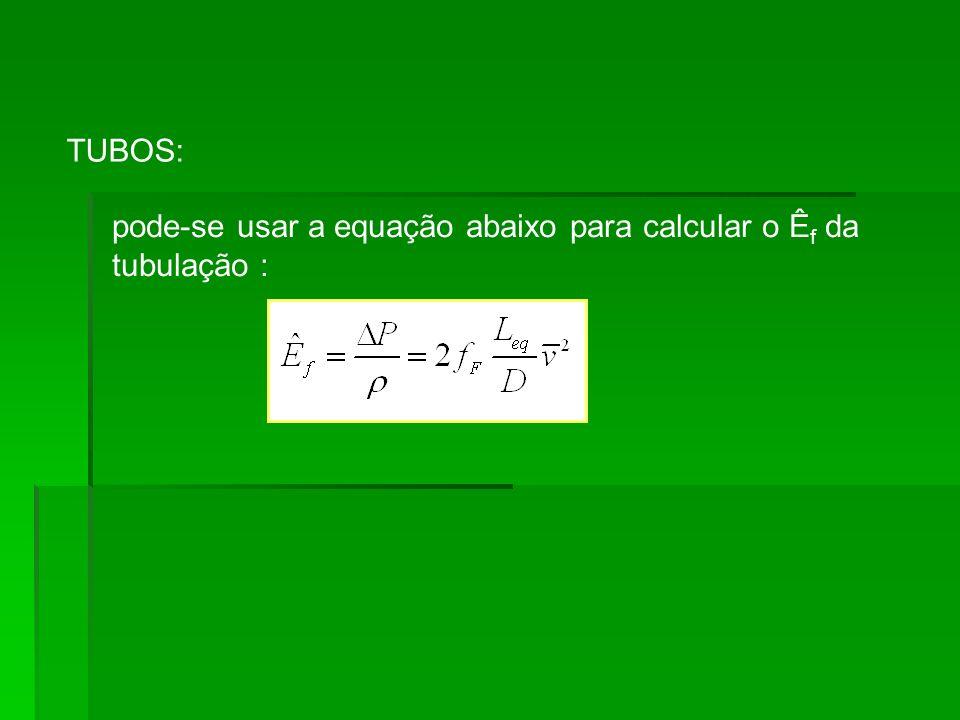 TUBOS: pode-se usar a equação abaixo para calcular o Ê f da tubulação :