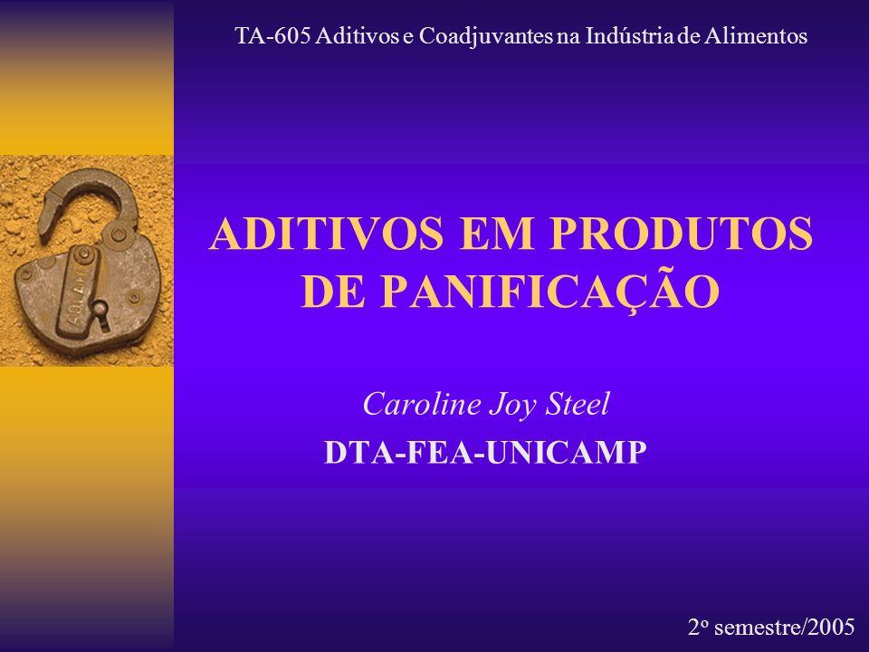 ADITIVOS EM PRODUTOS DE PANIFICAÇÃO Caroline Joy Steel DTA-FEA-UNICAMP TA-605 Aditivos e Coadjuvantes na Indústria de Alimentos 2 o semestre/2005