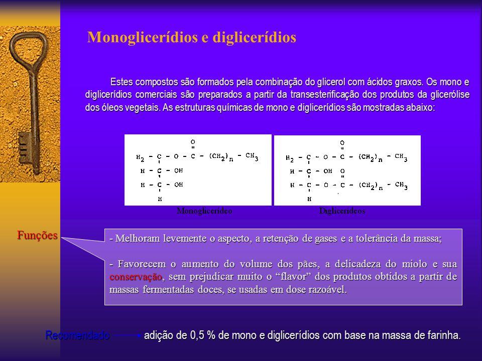 Monoglicerídios e diglicerídios Estes compostos são formados pela combinação do glicerol com ácidos graxos. Os mono e diglicerídios comerciais são pre