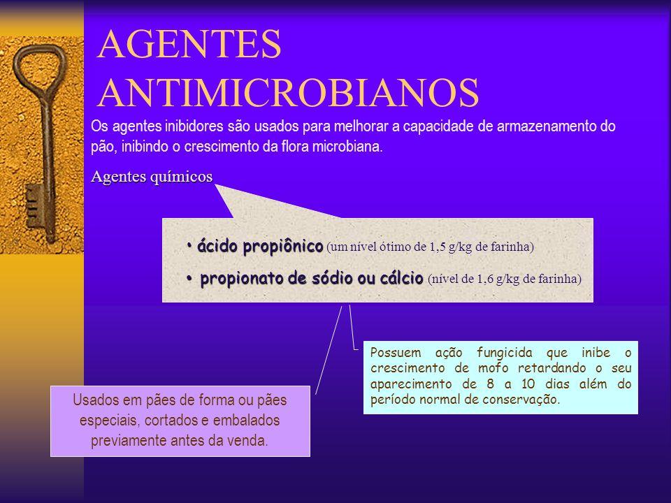 AGENTES ANTIMICROBIANOS ácido propiônico ácido propiônico (um nível ótimo de 1,5 g/kg de farinha) propionato de sódio ou cálcio propionato de sódio ou