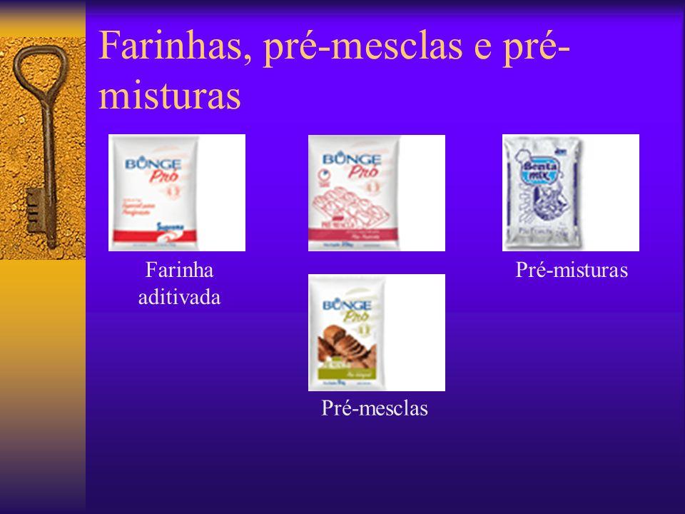 Farinhas, pré-mesclas e pré- misturas Farinha aditivada Pré-mesclas Pré-misturas