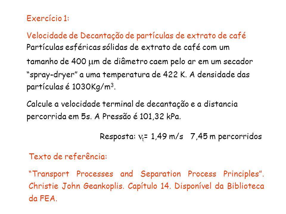 Exercício 1: Velocidade de Decantação de partículas de extrato de café Partículas esféricas sólidas de extrato de café com um tamanho de 400 m de diâm