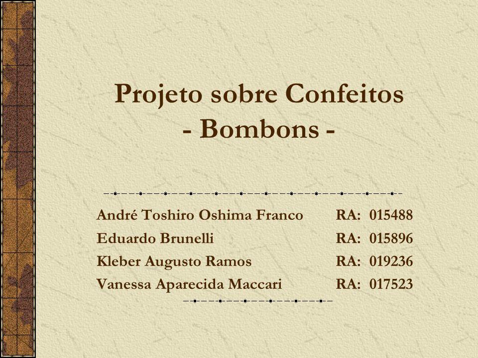 Projeto sobre Confeitos - Bombons - André Toshiro Oshima FrancoRA: 015488 Eduardo BrunelliRA: 015896 Kleber Augusto RamosRA: 019236 Vanessa Aparecida MaccariRA: 017523