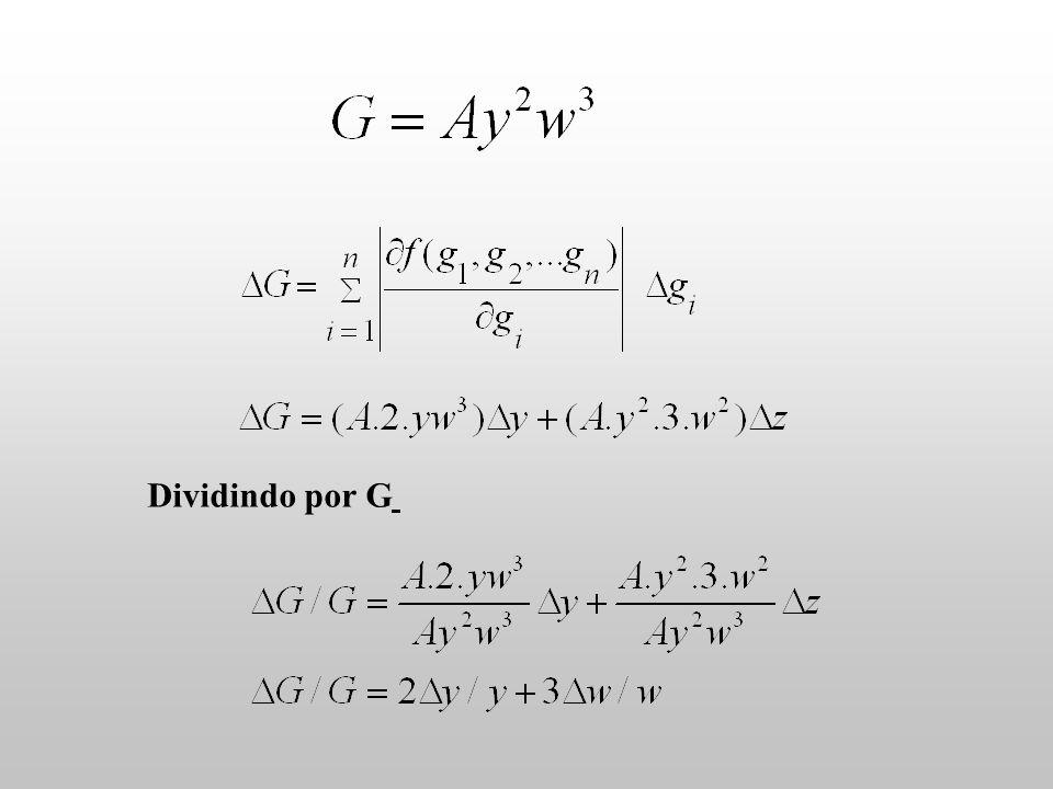 Para esta função ( G=A.y.z/w): o erro de relativo de G : somatória do erros relativos das variáveis Quando na função aparecem potencias :
