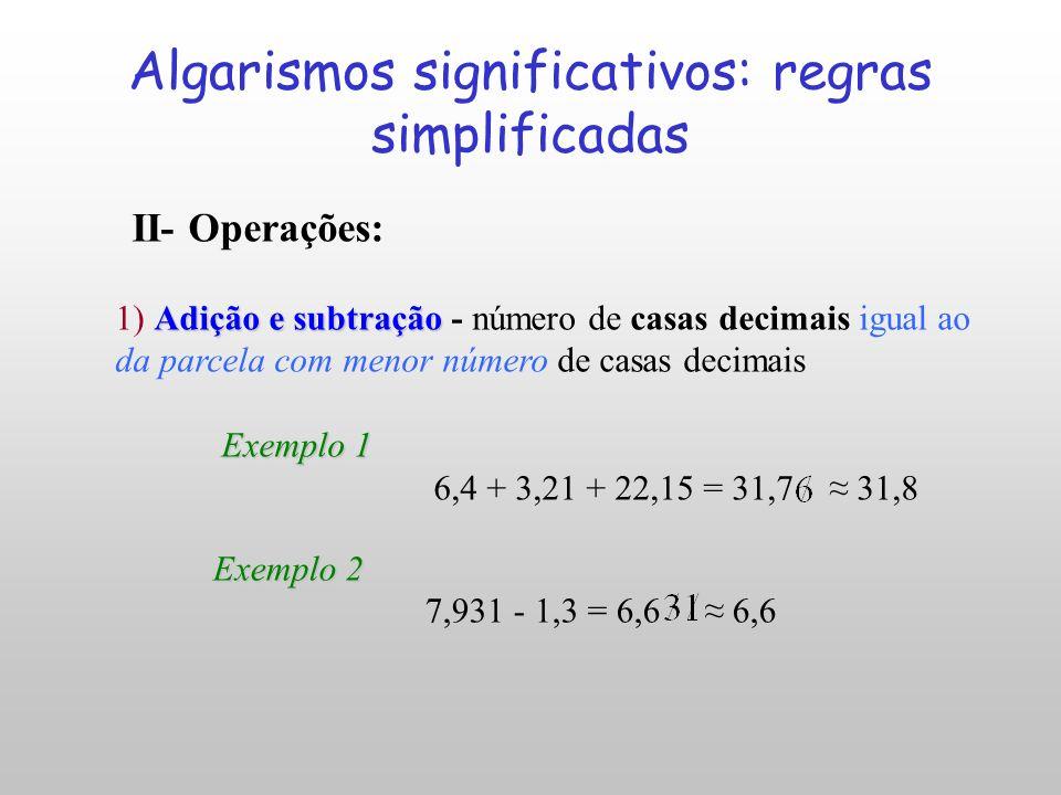 Regras de arredondamento Como descartar as cifras não significativas Quando a cifra significativa ( posição n) é maior que 5 se acrescenta 1 na cifra