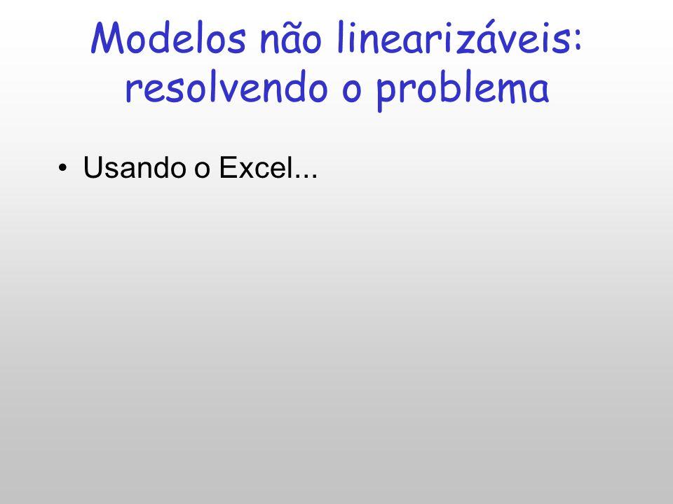 Modelos não linearizáveis Parâmetros do modelo (não linear) são estimados por otimização usando critério dos mínimos quadrados Programas de quadrados