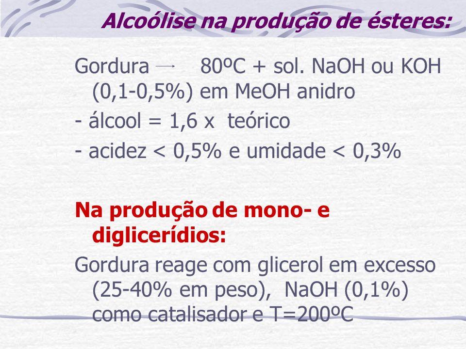 Alcoólise na produção de ésteres: Gordura 80ºC + sol. NaOH ou KOH (0,1-0,5%) em MeOH anidro - álcool = 1,6 x teórico - acidez < 0,5% e umidade < 0,3%