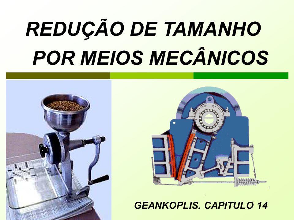 REDUÇÃO DE TAMANHO POR MEIOS MECÂNICOS GEANKOPLIS. CAPITULO 14