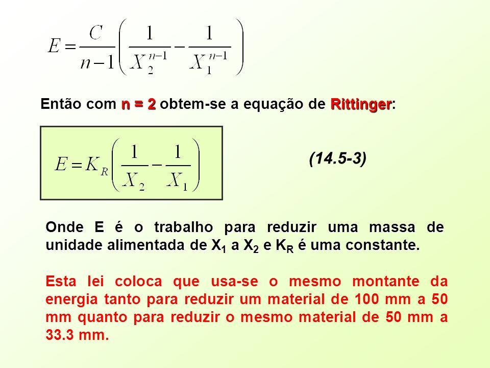 Então com n = 2 obtem-se a equação de Rittinger: (14.5-3) Onde E é o trabalho para reduzir uma massa de unidade alimentada de X 1 a X 2 e K R é uma co