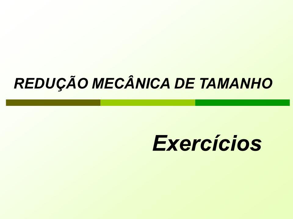 REDUÇÃO MECÂNICA DE TAMANHO Exercícios