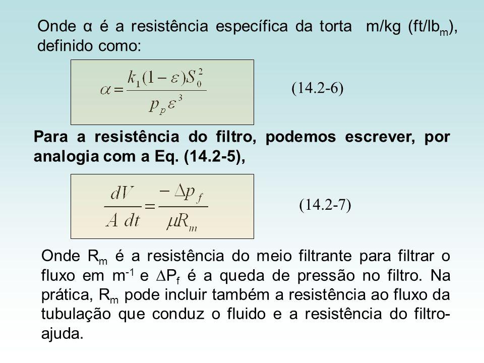 Onde α é a resistência específica da torta m/kg (ft/lb m ), definido como: (14.2-6) Para a resistência do filtro, podemos escrever, por analogia com a