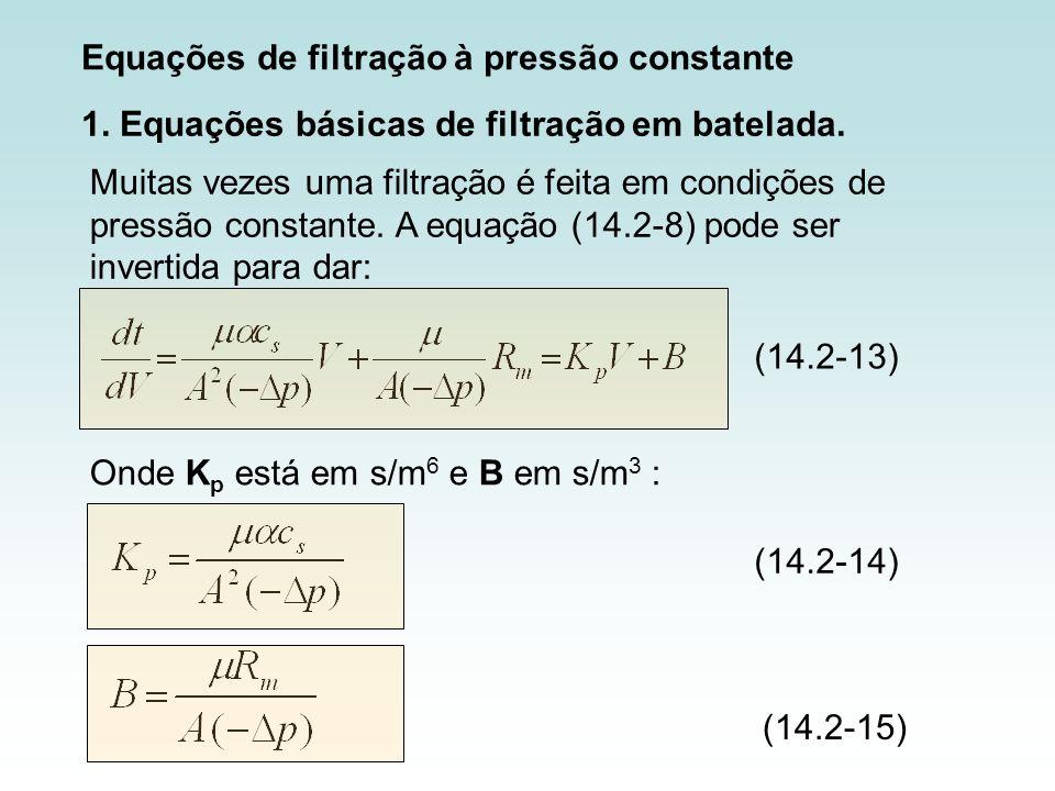 Muitas vezes uma filtração é feita em condições de pressão constante. A equação (14.2-8) pode ser invertida para dar: (14.2-13) Equações de filtração