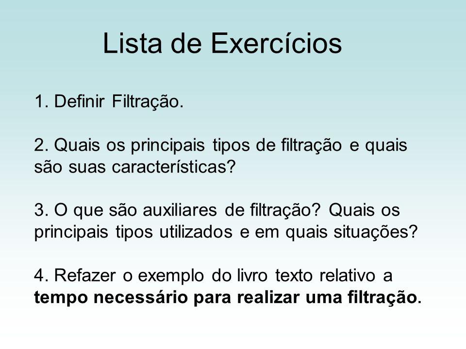 Lista de Exercícios 1. Definir Filtração. 2. Quais os principais tipos de filtração e quais são suas características? 3. O que são auxiliares de filtr