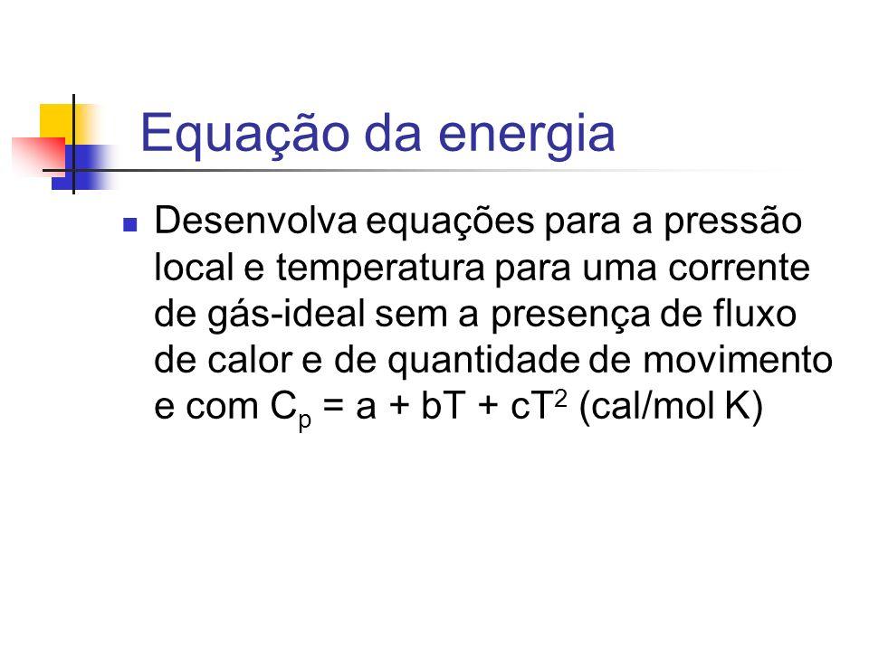 Equação da energia Desenvolva equações para a pressão local e temperatura para uma corrente de gás-ideal sem a presença de fluxo de calor e de quantid