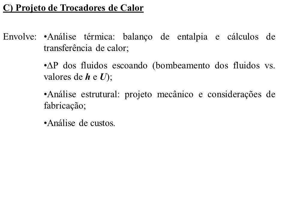 C) Projeto de Trocadores de Calor Envolve:Análise térmica: balanço de entalpia e cálculos de transferência de calor; P dos fluidos escoando (bombeamen