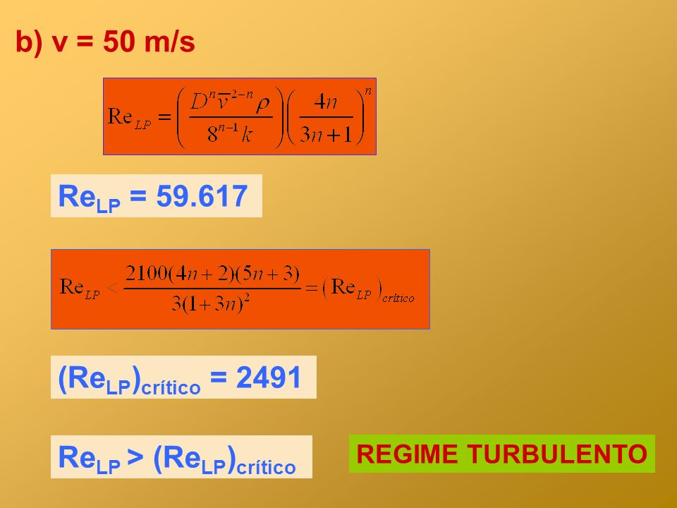 b) v = 50 m/s Re LP = 59.617 REGIME TURBULENTO (Re LP ) crítico = 2491 Re LP > (Re LP ) crítico