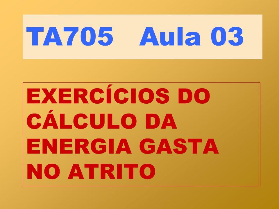 EXERCÍCIOS DO CÁLCULO DA ENERGIA GASTA NO ATRITO TA705 Aula 03