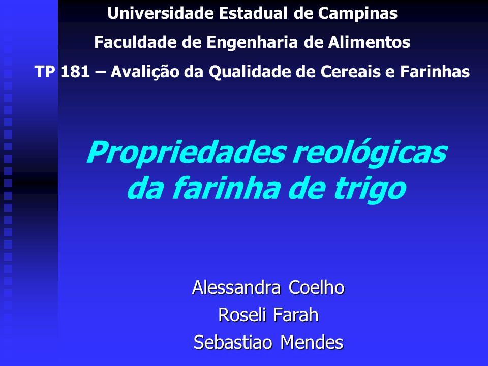 Propriedades reológicas da farinha de trigo Alessandra Coelho Roseli Farah Sebastiao Mendes Universidade Estadual de Campinas Faculdade de Engenharia
