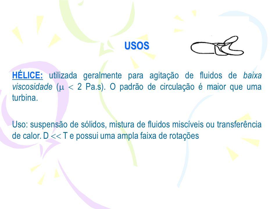 USOS HÉLICE: utilizada geralmente para agitação de fluidos de baixa viscosidade ( 2 Pa.s). O padrão de circulação é maior que uma turbina. Uso: suspen