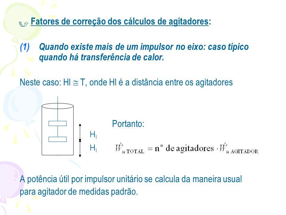 Fatores de correção dos cálculos de agitadores: (1)Quando existe mais de um impulsor no eixo: caso típico quando há transferência de calor. Neste caso