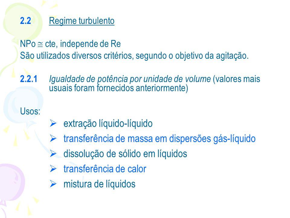2.2 Regime turbulento NPo cte, independe de Re São utilizados diversos critérios, segundo o objetivo da agitação. 2.2.1 Igualdade de potência por unid