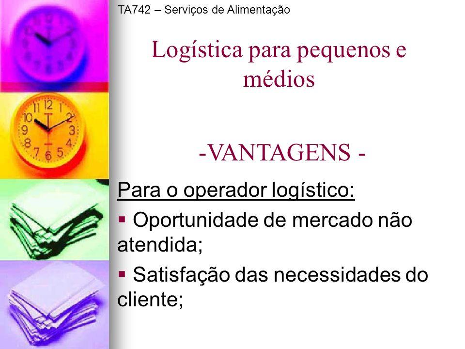 Para o operador logístico: Oportunidade de mercado não atendida; Satisfação das necessidades do cliente; Logística para pequenos e médios -VANTAGENS -