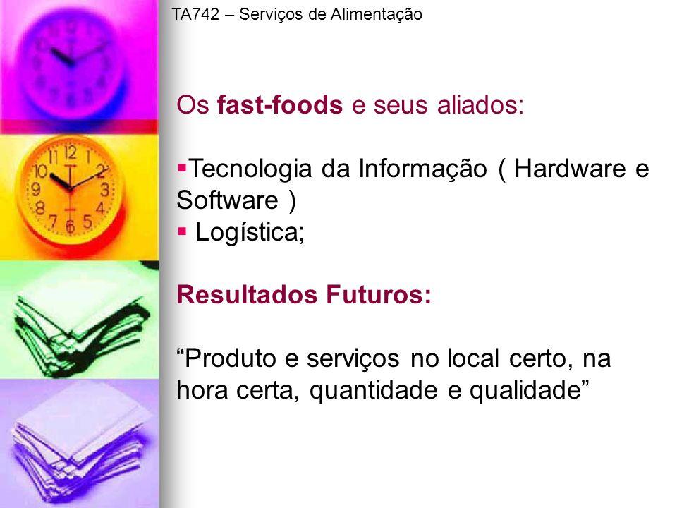 Os fast-foods e seus aliados: Tecnologia da Informação ( Hardware e Software ) Logística; Resultados Futuros: Produto e serviços no local certo, na ho