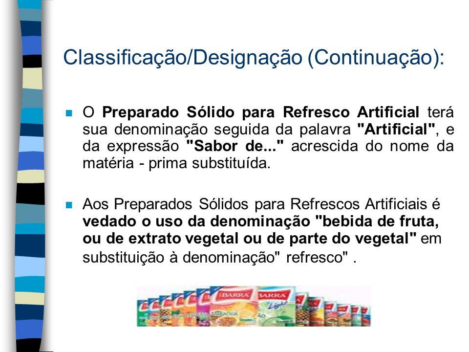 Classificação/Designação: - os preparos sólidos para refresco devem seguir as normas segundo sua composição. Por exemplo: - Preparado Sólido para Refr