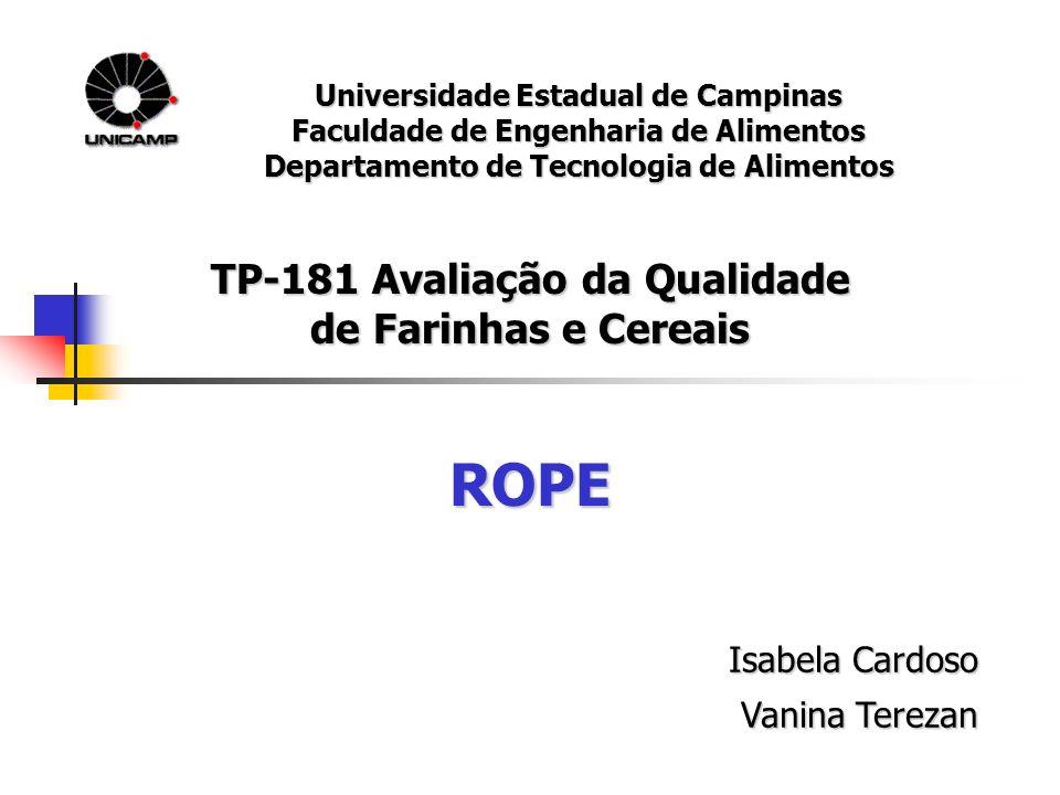 Universidade Estadual de Campinas Faculdade de Engenharia de Alimentos Departamento de Tecnologia de Alimentos ROPE Isabela Cardoso Vanina Terezan TP-