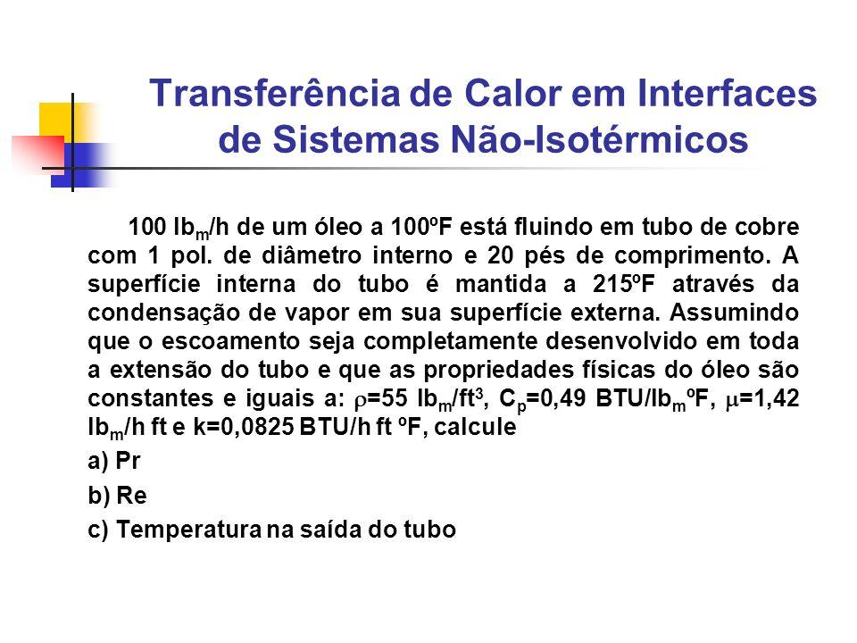 100 lb m /h de um óleo a 100ºF está fluindo em tubo de cobre com 1 pol. de diâmetro interno e 20 pés de comprimento. A superfície interna do tubo é ma