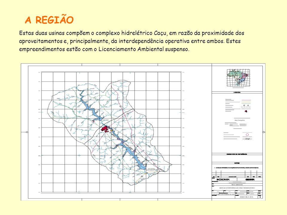 A REGIÃO Estas duas usinas compõem o complexo hidrelétrico Caçu, em razão da proximidade dos aproveitamentos e, principalmente, da interdependência op