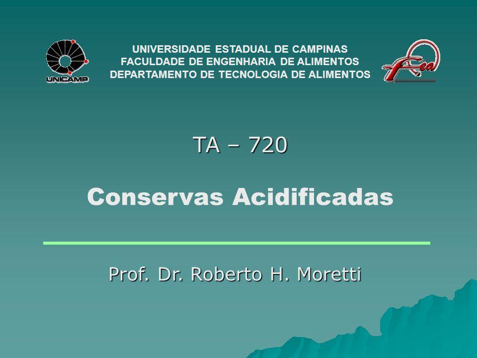 TA – 720 Conservas Acidificadas UNIVERSIDADE ESTADUAL DE CAMPINAS FACULDADE DE ENGENHARIA DE ALIMENTOS DEPARTAMENTO DE TECNOLOGIA DE ALIMENTOS Prof. D