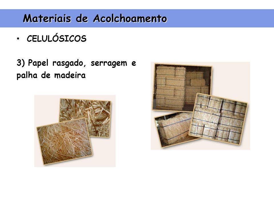 CELULÓSICOS 3) Papel rasgado, serragem e palha de madeira Materiais de Acolchoamento