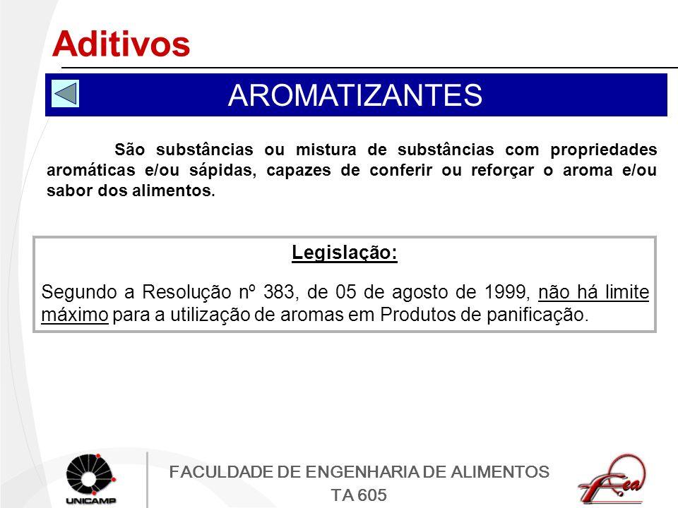 FACULDADE DE ENGENHARIA DE ALIMENTOS TA 605 Aditivos AROMATIZANTES São substâncias ou mistura de substâncias com propriedades aromáticas e/ou sápidas,