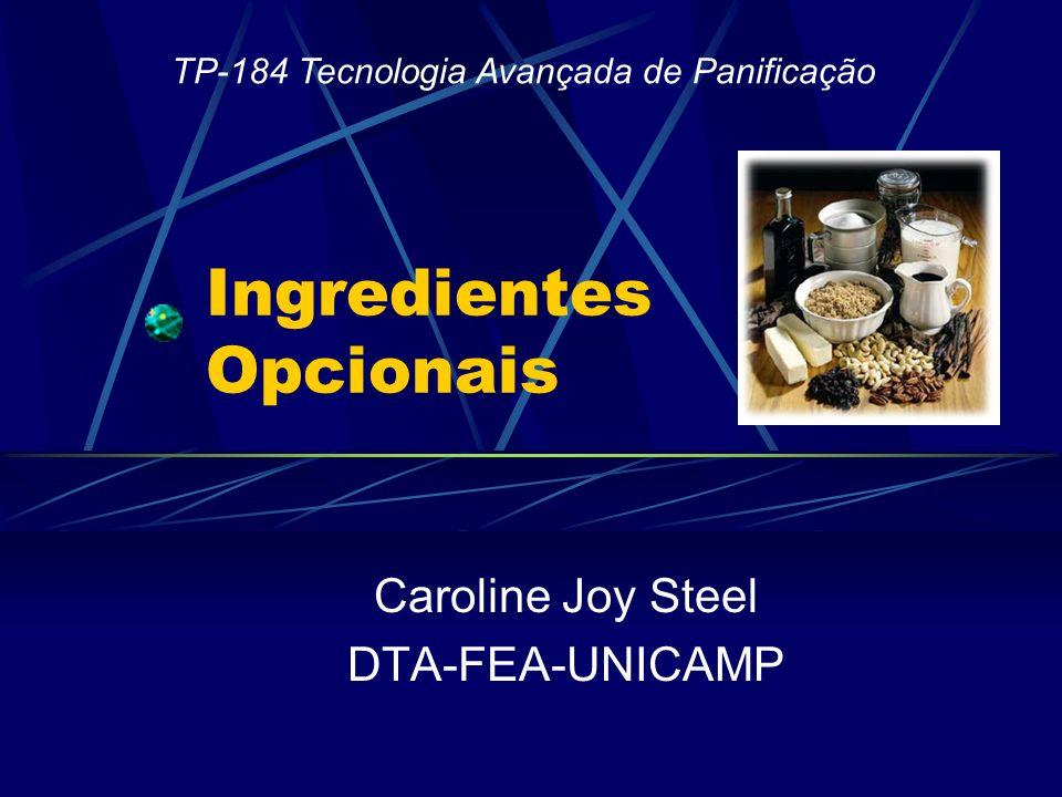 Ingredientes Opcionais Caroline Joy Steel DTA-FEA-UNICAMP TP-184 Tecnologia Avançada de Panificação