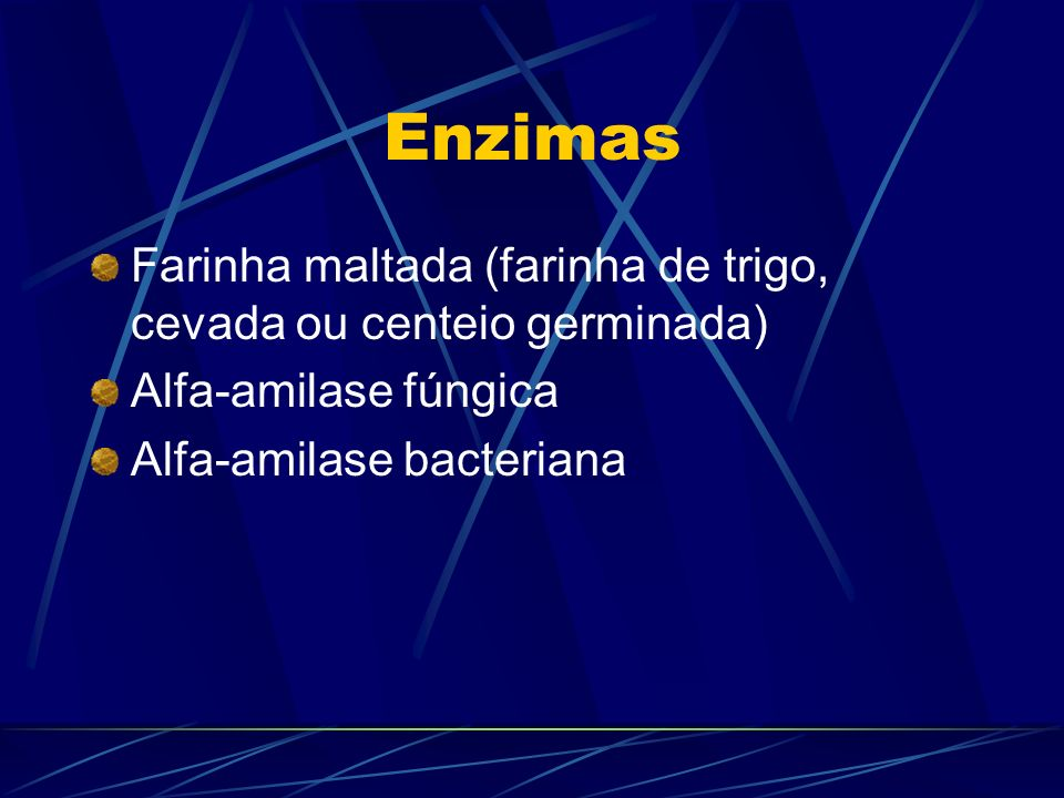 Enzimas Farinha maltada (farinha de trigo, cevada ou centeio germinada) Alfa-amilase fúngica Alfa-amilase bacteriana