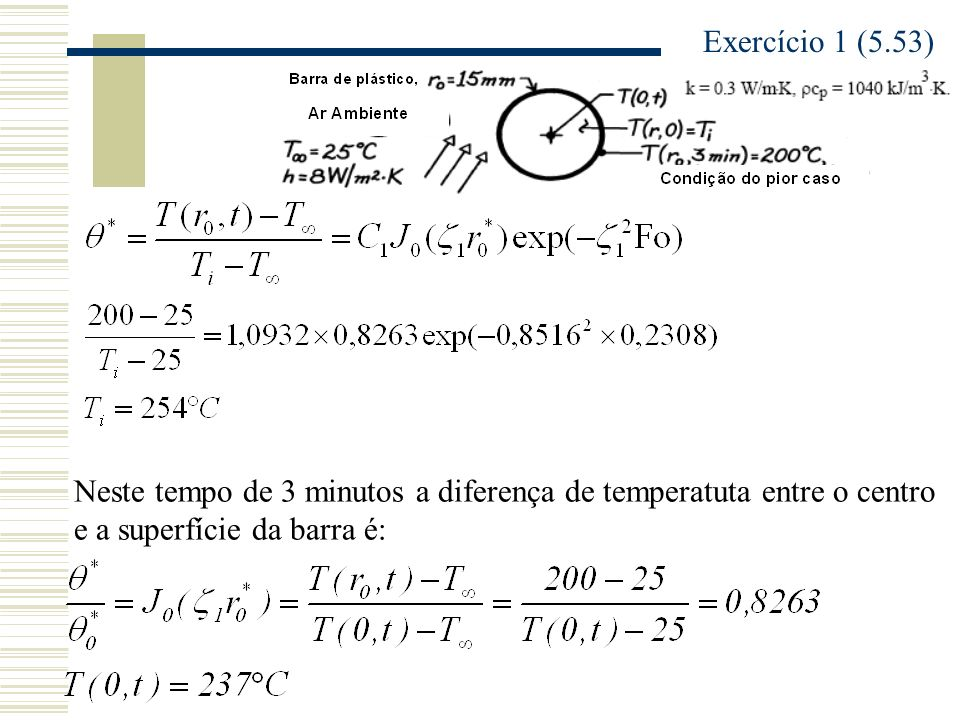 Exercício 2 (5.61) b)Se 10000 esferas são resfriadas por hora, qual a taxa em que a energia deve ser removida pelo sistema de resfriamento do banho de óleo a fim de que a sua temperatura seja de 40°C.