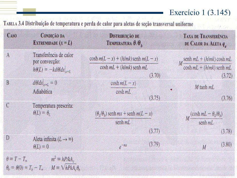Exercício 1 (3.145) Tabela A1, Alumínio puro (t400K): k=240W/m.K Considerações: - Regime estacionário - Condução unidimensional radial em aletas - Radiação desprezível - Coeficiente de convecção uniforme - Propriedades constantes