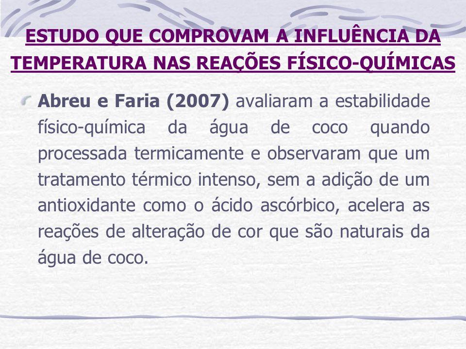 ESTUDO QUE COMPROVAM A INFLUÊNCIA DA TEMPERATURA NAS REAÇÕES FÍSICO-QUÍMICAS Abreu e Faria (2007) avaliaram a estabilidade físico-química da água de c