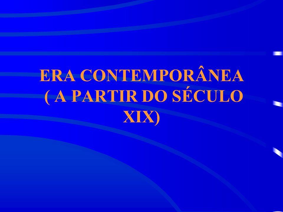 ERA CONTEMPORÂNEA ( A PARTIR DO SÉCULO XIX)