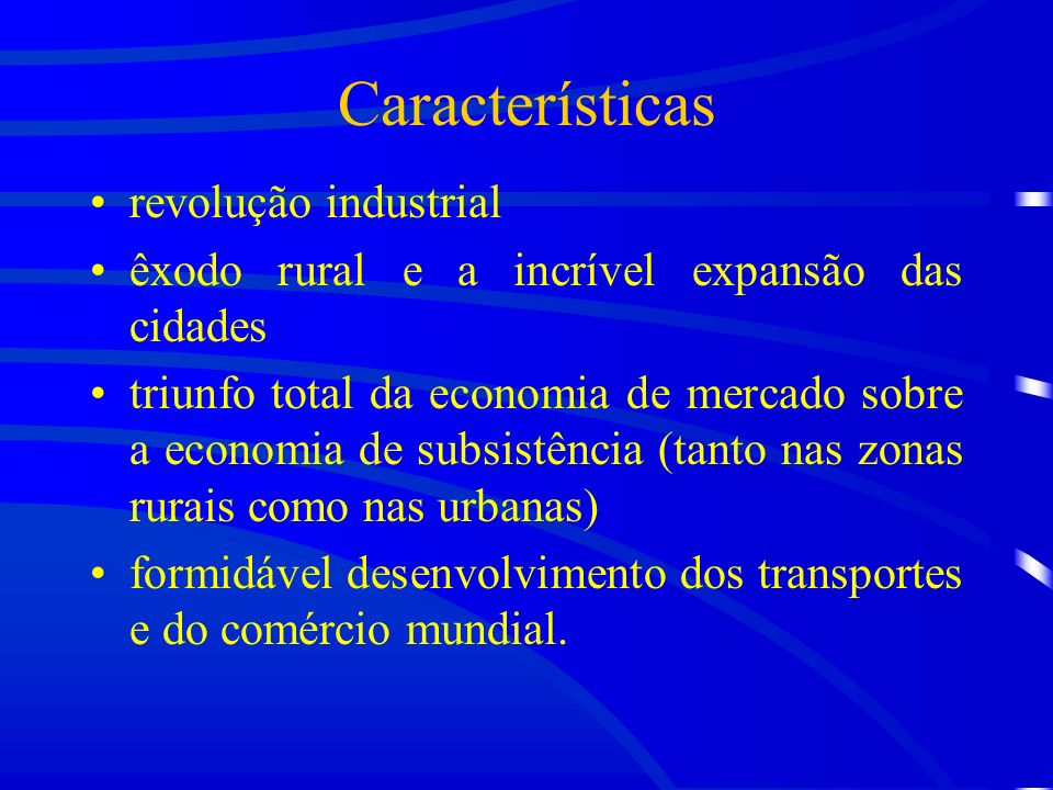 Características revolução industrial êxodo rural e a incrível expansão das cidades triunfo total da economia de mercado sobre a economia de subsistência (tanto nas zonas rurais como nas urbanas) formidável desenvolvimento dos transportes e do comércio mundial.