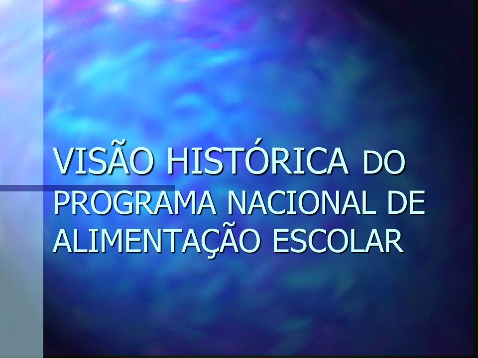 VISÃO HISTÓRICA DO PROGRAMA NACIONAL DE ALIMENTAÇÃO ESCOLAR