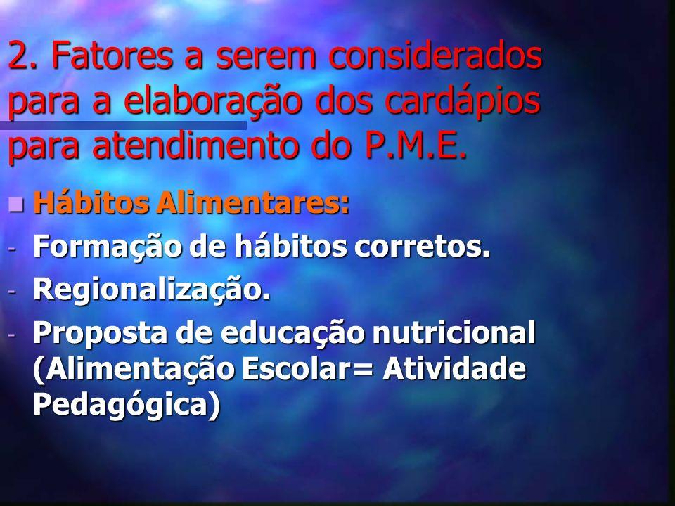 2. Fatores a serem considerados para a elaboração dos cardápios para atendimento do P.M.E. Hábitos Alimentares: Hábitos Alimentares: - Formação de háb