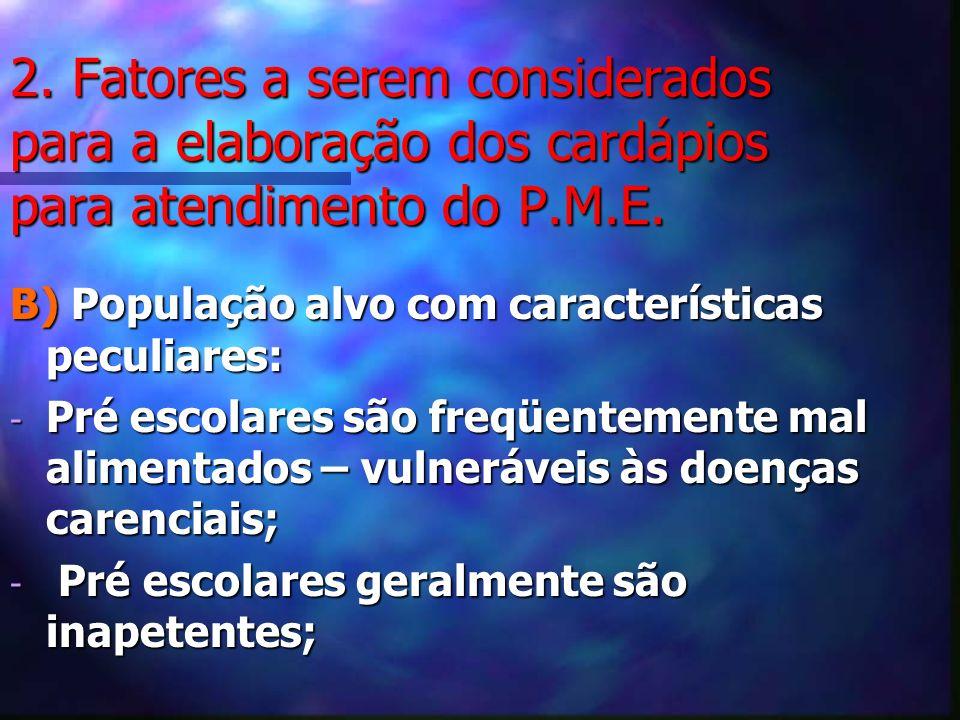 2. Fatores a serem considerados para a elaboração dos cardápios para atendimento do P.M.E. B) População alvo com características peculiares: - Pré esc